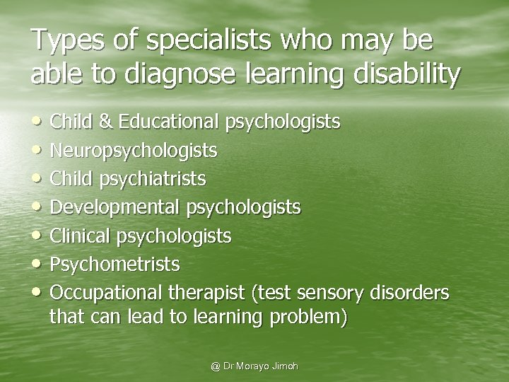 Types of specialists who may be able to diagnose learning disability • Child &