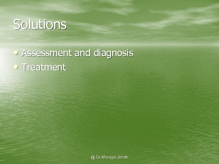 Solutions • Assessment and diagnosis • Treatment @ Dr Morayo Jimoh
