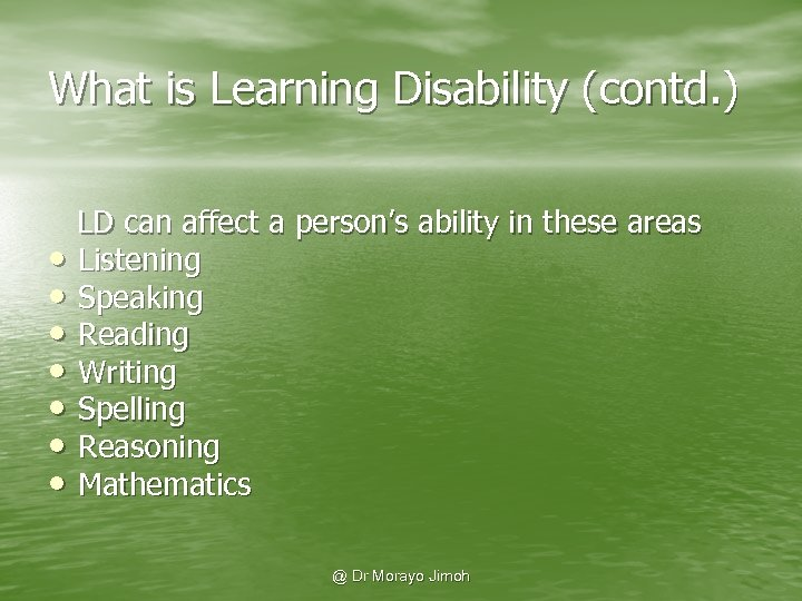 What is Learning Disability (contd. ) • • LD can affect a person's ability