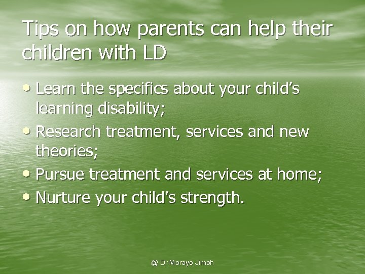 Tips on how parents can help their children with LD • Learn the specifics