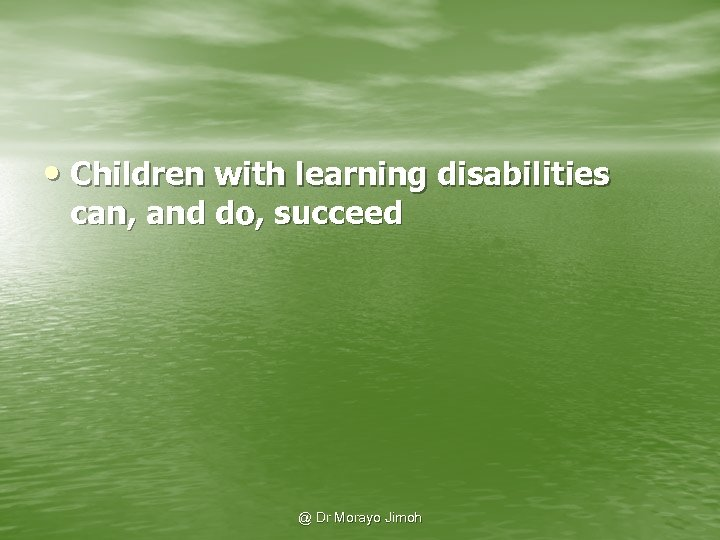 • Children with learning disabilities can, and do, succeed @ Dr Morayo Jimoh