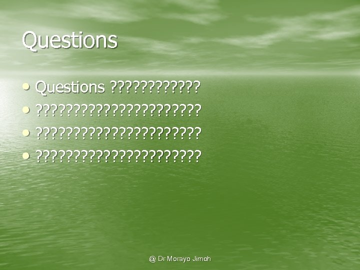 Questions • Questions ? ? ? ? ? ? ? ? ? ? ?