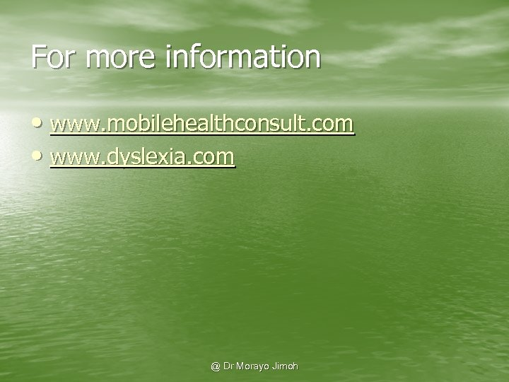 For more information • www. mobilehealthconsult. com • www. dyslexia. com @ Dr Morayo