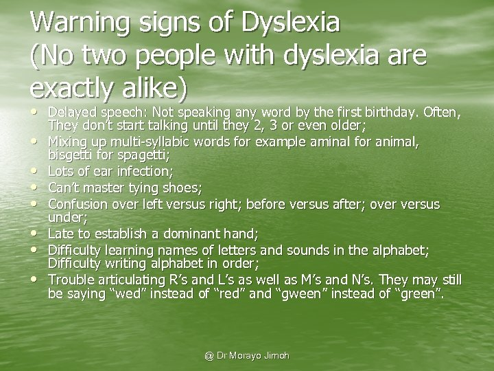 Warning signs of Dyslexia (No two people with dyslexia are exactly alike) • Delayed
