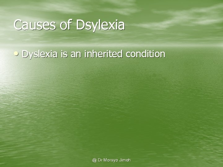 Causes of Dsylexia • Dyslexia is an inherited condition @ Dr Morayo Jimoh