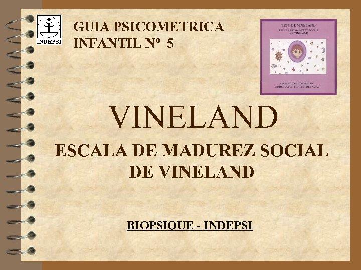 GUIA PSICOMETRICA INFANTIL Nº 5 VINELAND ESCALA DE MADUREZ SOCIAL DE VINELAND BIOPSIQUE -