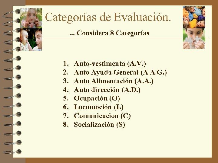 Categorías de Evaluación. . Considera 8 Categorías 1. 2. 3. 4. 5. 6. 7.