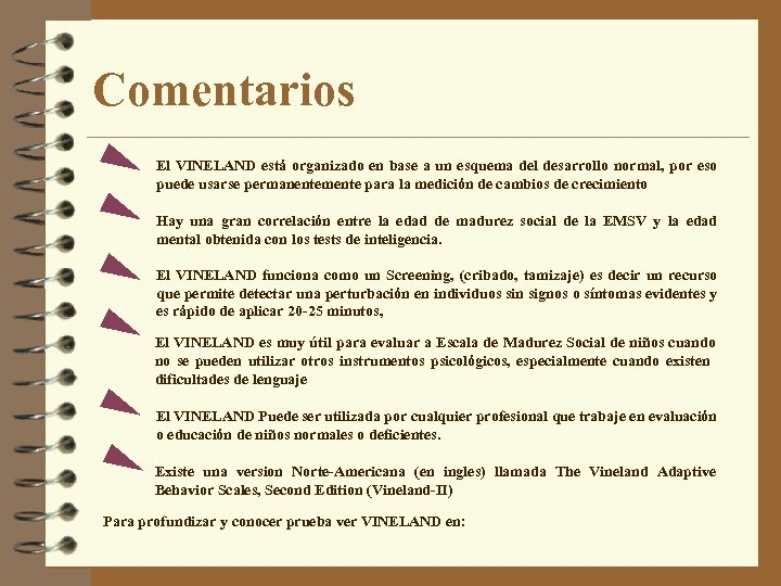 Comentarios El VINELAND está organizado en base a un esquema del desarrollo normal, por