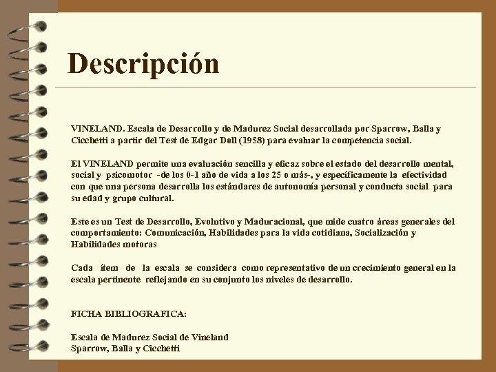Descripción VINELAND. Escala de Desarrollo y de Madurez Social desarrollada por Sparrow, Balla y