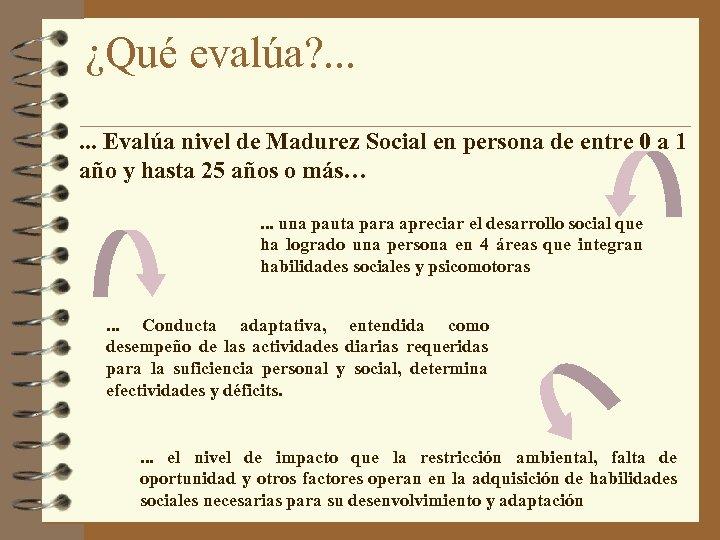 ¿Qué evalúa? . . . Evalúa nivel de Madurez Social en persona de entre