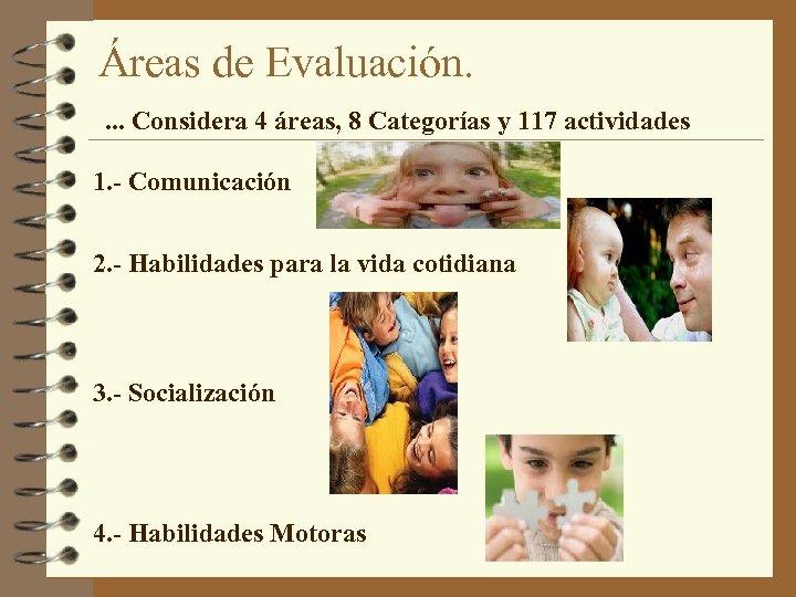 Áreas de Evaluación. . Considera 4 áreas, 8 Categorías y 117 actividades 1. -
