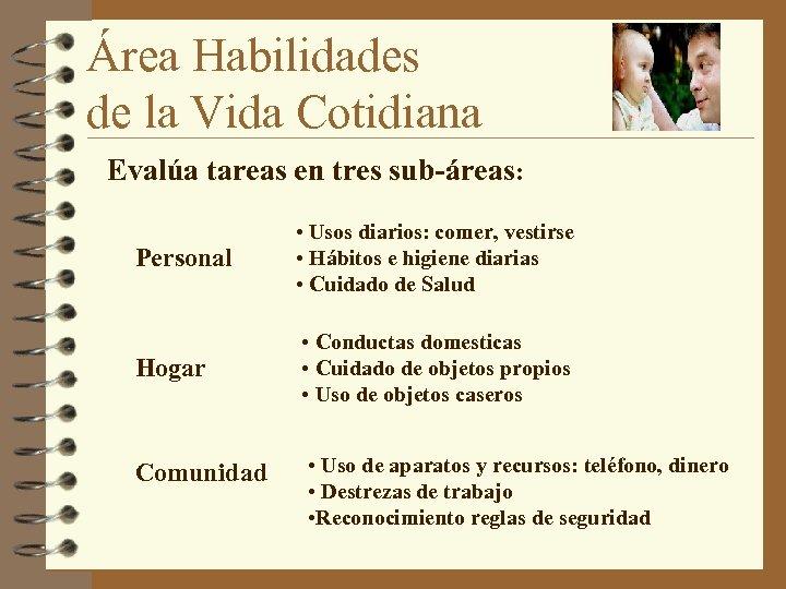 Área Habilidades de la Vida Cotidiana Evalúa tareas en tres sub-áreas: Personal • Usos