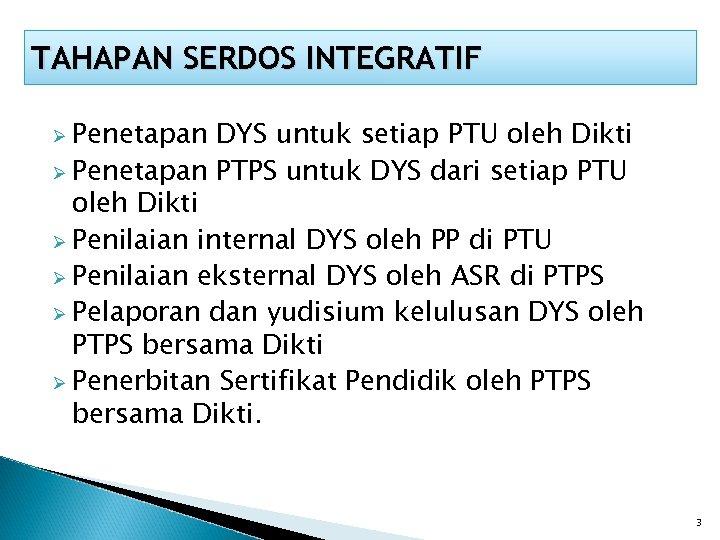 TAHAPAN SERDOS INTEGRATIF Ø Penetapan DYS untuk setiap PTU oleh Dikti Ø Penetapan PTPS