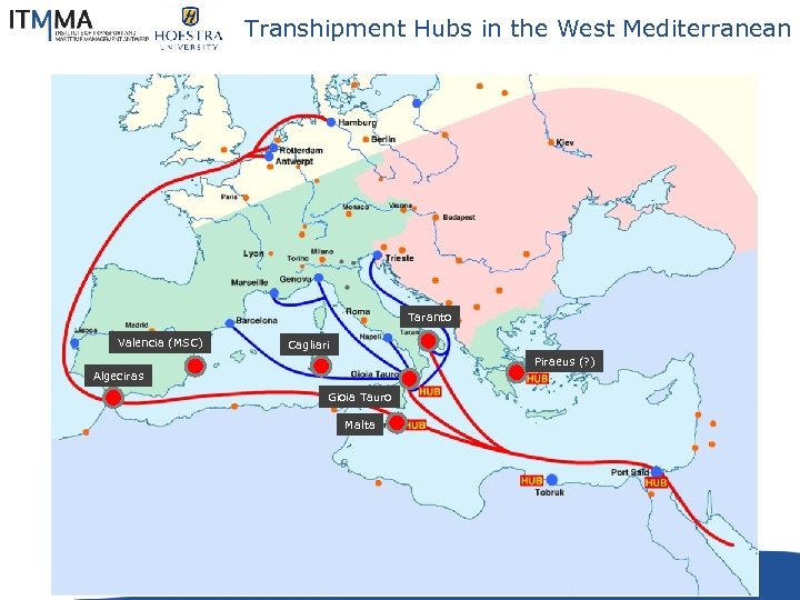 Transhipment Hubs in the West Mediterranean Taranto Valencia (MSC) Cagliari Piraeus (? ) Algeciras