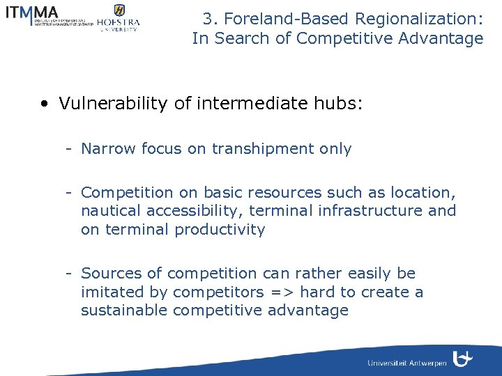 3. Foreland-Based Regionalization: In Search of Competitive Advantage • Vulnerability of intermediate hubs: -