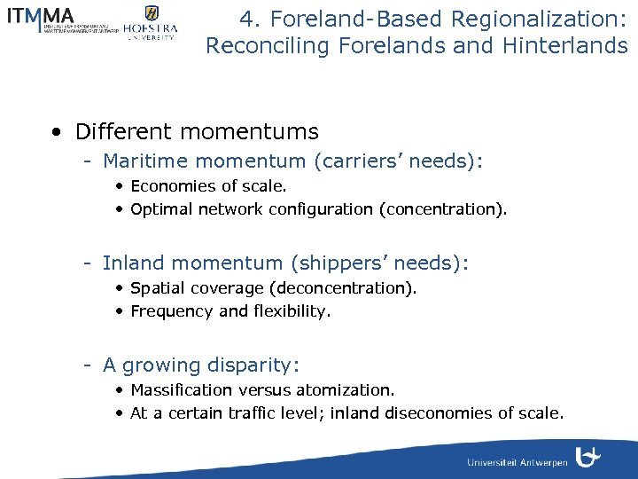 4. Foreland-Based Regionalization: Reconciling Forelands and Hinterlands • Different momentums - Maritime momentum (carriers'