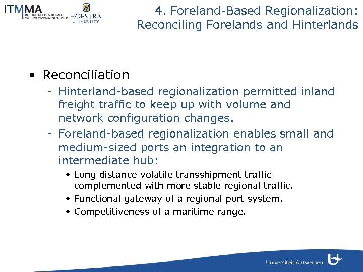 4. Foreland-Based Regionalization: Reconciling Forelands and Hinterlands • Reconciliation - Hinterland-based regionalization permitted inland