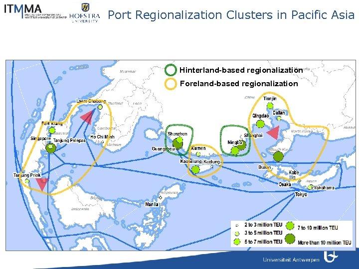 Port Regionalization Clusters in Pacific Asia Hinterland-based regionalization Foreland-based regionalization