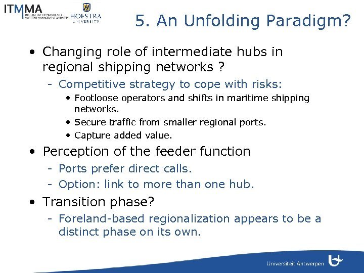 5. An Unfolding Paradigm? • Changing role of intermediate hubs in regional shipping networks