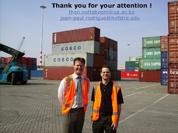 Thank you for your attention ! theo. notteboom@ua. ac. be jean-paul. rodrigue@hofstra. edu