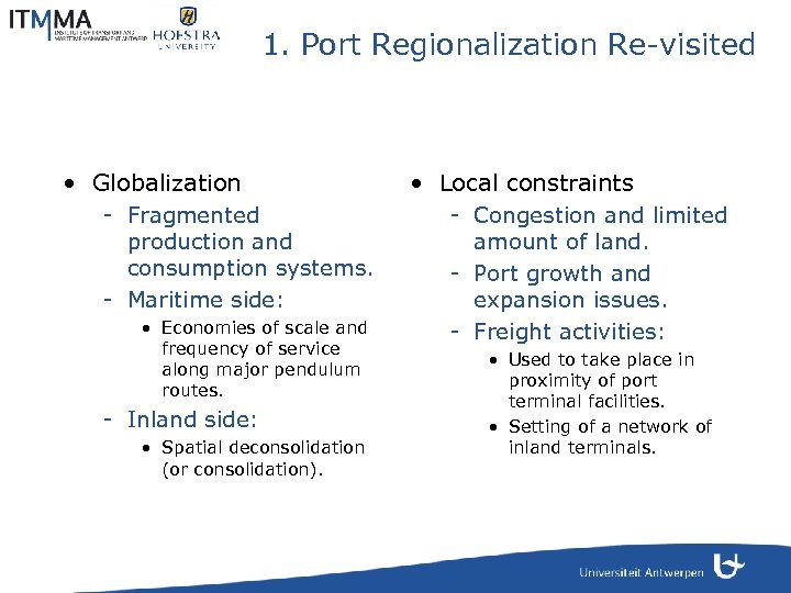 1. Port Regionalization Re-visited • Globalization - Fragmented production and consumption systems. - Maritime