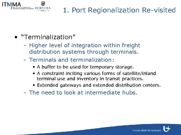 """1. Port Regionalization Re-visited • """"Terminalization"""" - Higher level of integration within freight distribution"""