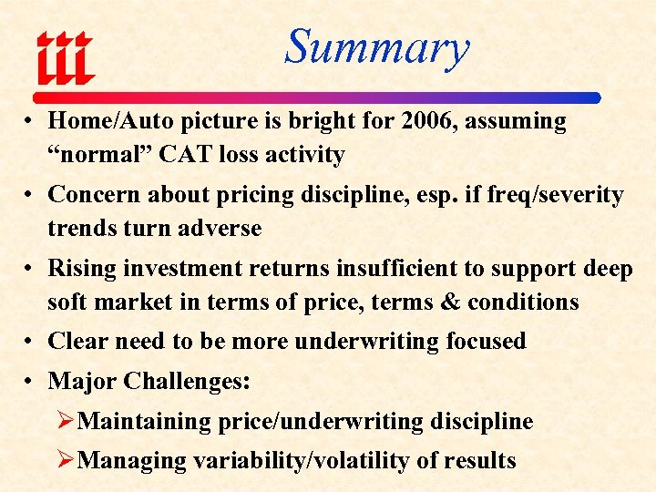 """Summary • Home/Auto picture is bright for 2006, assuming """"normal"""" CAT loss activity •"""