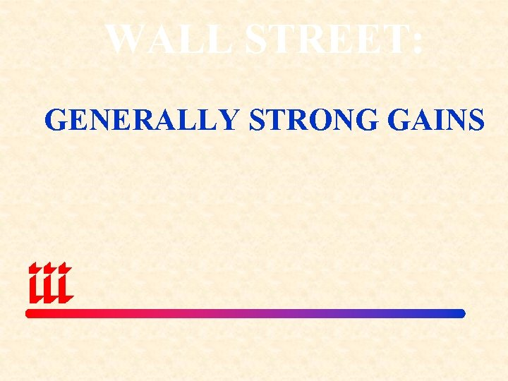 WALL STREET: GENERALLY STRONG GAINS