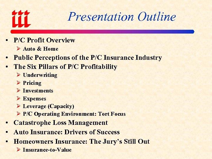 Presentation Outline • P/C Profit Overview Ø Auto & Home • Public Perceptions of