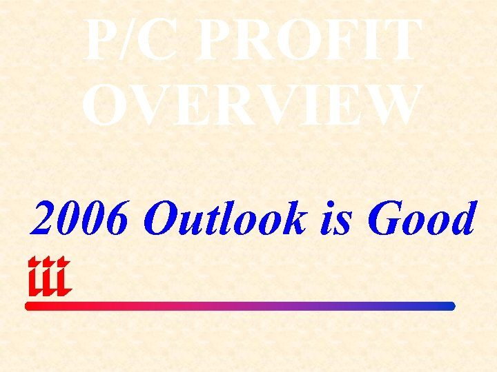 P/C PROFIT OVERVIEW 2006 Outlook is Good