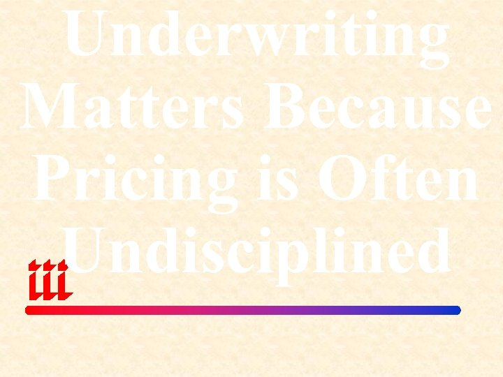 Underwriting Matters Because Pricing is Often Undisciplined