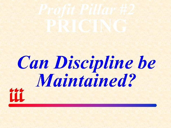 Profit Pillar #2 PRICING Can Discipline be Maintained?