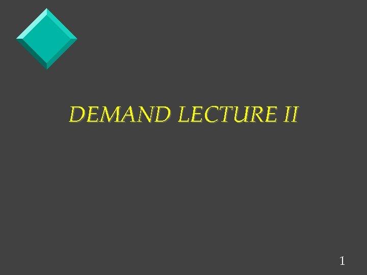 DEMAND LECTURE II 1