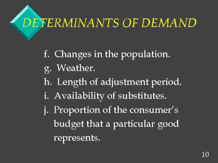 DETERMINANTS OF DEMAND f. Changes in the population. g. Weather. h. Length of adjustment