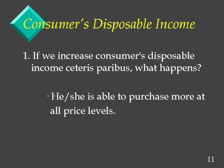 Consumer's Disposable Income 1. If we increase consumer's disposable income ceteris paribus, what happens?