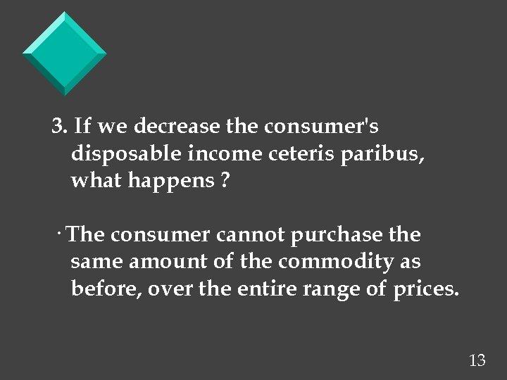 3. If we decrease the consumer's disposable income ceteris paribus, what happens ? ·