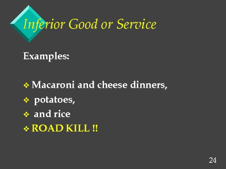 Inferior Good or Service Examples: v Macaroni and cheese dinners, potatoes, v and rice