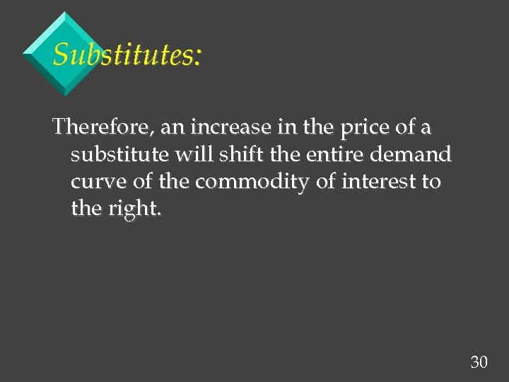 Substitutes: Therefore, an increase in the price of a substitute will shift the entire