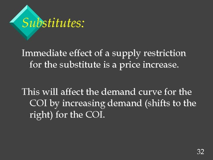 Substitutes: Immediate effect of a supply restriction for the substitute is a price increase.