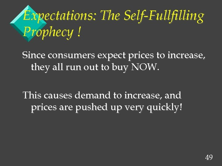 Expectations: The Self-Fullfilling Prophecy ! Since consumers expect prices to increase, they all run