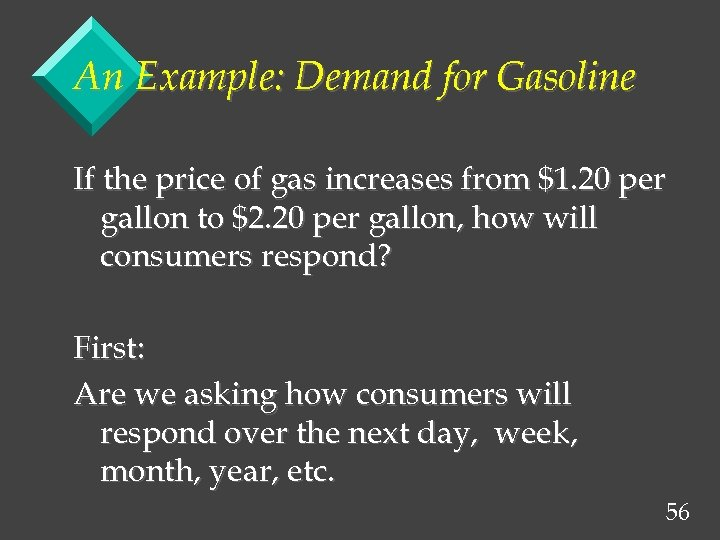 An Example: Demand for Gasoline If the price of gas increases from $1. 20
