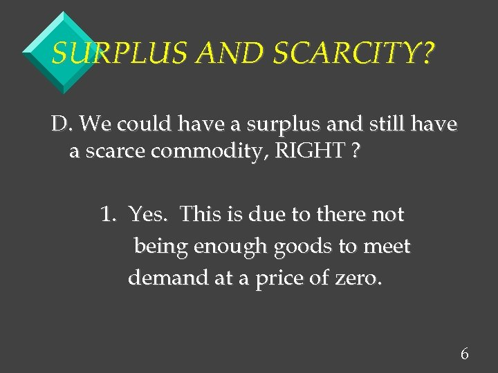 SURPLUS AND SCARCITY? D. We could have a surplus and still have a scarce