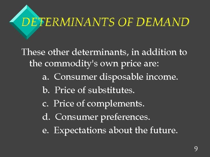 DETERMINANTS OF DEMAND These other determinants, in addition to the commodity's own price are: