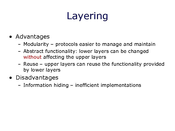 Layering • Advantages – Modularity – protocols easier to manage and maintain – Abstract