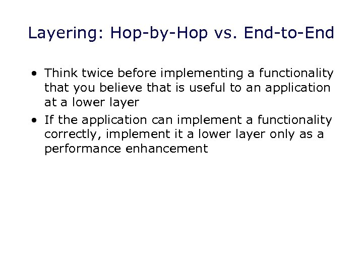 Layering: Hop-by-Hop vs. End-to-End • Think twice before implementing a functionality that you believe