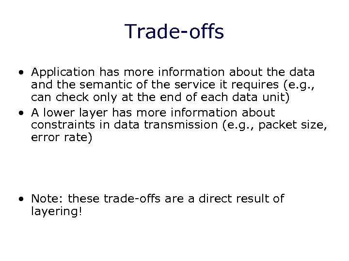 Trade-offs • Application has more information about the data and the semantic of the
