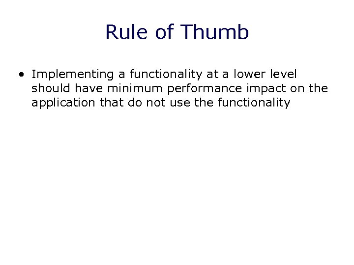 Rule of Thumb • Implementing a functionality at a lower level should have minimum