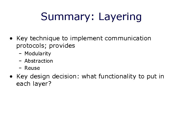 Summary: Layering • Key technique to implement communication protocols; provides – Modularity – Abstraction