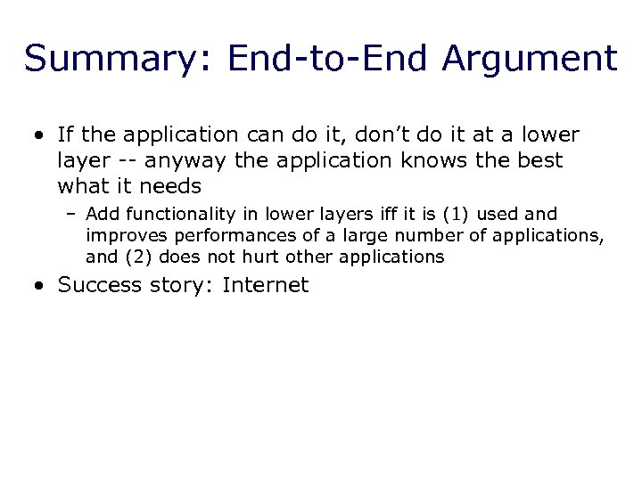 Summary: End-to-End Argument • If the application can do it, don't do it at