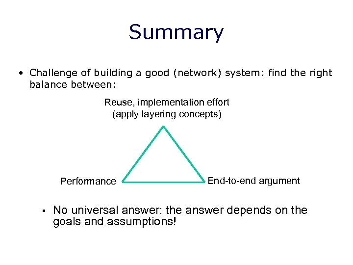 Summary • Challenge of building a good (network) system: find the right balance between: